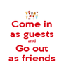 Come in as guests and Go out as friends - Personalised Poster A4 size