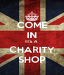 COME IN ITS A CHARITY SHOP - Personalised Poster A4 size