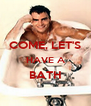 COME, LET'S HAVE A BATH  - Personalised Poster A4 size