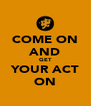 COME ON AND GET YOUR ACT ON - Personalised Poster A4 size