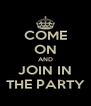 COME ON AND JOIN IN THE PARTY - Personalised Poster A4 size