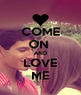 COME ON  AND LOVE ME - Personalised Poster A4 size