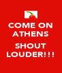 COME ON ATHENS  SHOUT LOUDER!!! - Personalised Poster A4 size