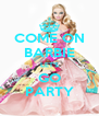 COME ON BARBIE LET'S GO PARTY - Personalised Poster A4 size