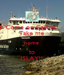 Come on Calmac! Take me home to ISLAY!! - Personalised Poster A4 size