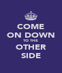 COME ON DOWN TO THE OTHER SIDE - Personalised Poster A4 size