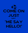 COME ON JUST SAY  'ME SAY HELLO!' - Personalised Poster A4 size