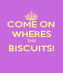 COME ON WHERES THE BISCUITS!  - Personalised Poster A4 size