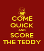 COME QUICK AND SCORE THE TEDDY - Personalised Poster A4 size