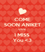 COME SOON ANIKET COZ  I MISS  You <3 - Personalised Poster A4 size