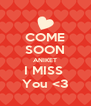 COME SOON ANIKET I MISS  You <3 - Personalised Poster A4 size