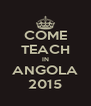 COME TEACH IN ANGOLA 2015 - Personalised Poster A4 size