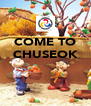 COME TO CHUSEOK    - Personalised Poster A4 size