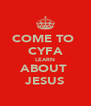 COME TO  CYFA LEARN ABOUT  JESUS - Personalised Poster A4 size