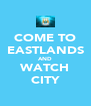COME TO EASTLANDS AND WATCH CITY - Personalised Poster A4 size