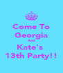 Come To Georgia And Kate's  13th Party!! - Personalised Poster A4 size