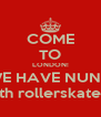 COME TO LONDON! WE HAVE NUNS! with rollerskates... - Personalised Poster A4 size