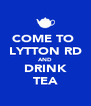 COME TO  LYTTON RD AND DRINK TEA - Personalised Poster A4 size