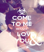 COME TO ME BECOZ I   LOVE YOU - Personalised Poster A4 size