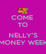 COME  TO  NELLY'S 4 MONEY WEEK!!! - Personalised Poster A4 size