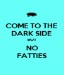 COME TO THE DARK SIDE BUT NO FATTIES - Personalised Poster A4 size