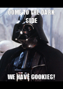 COME TO THE DARK SIDE WE HAVE COOKIES! - Personalised Poster A4 size