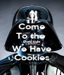 Come To the  Dark side We Have Cookies - Personalised Poster A4 size