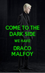 COME TO THE DARK SIDE WE HAVE DRACO MALFOY - Personalised Poster A4 size