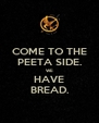 COME TO THE PEETA SIDE. WE HAVE BREAD. - Personalised Poster A4 size