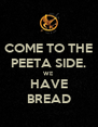COME TO THE PEETA SIDE. WE HAVE BREAD - Personalised Poster A4 size