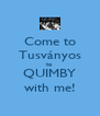 Come to Tusványos to QUIMBY with me! - Personalised Poster A4 size