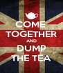 COME  TOGETHER AND DUMP THE TEA - Personalised Poster A4 size