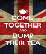 COME  TOGETHER AND DUMP THEIR TEA - Personalised Poster A4 size