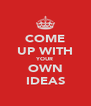 COME UP WITH YOUR OWN IDEAS - Personalised Poster A4 size