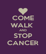 COME WALK  AND STOP CANCER - Personalised Poster A4 size