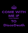COME WITH ME IF YOU WANT TO DiscoDeath - Personalised Poster A4 size