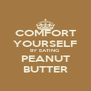 COMFORT YOURSELF BY EATING PEANUT BUTTER - Personalised Poster A4 size