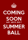 COMING SOON SAT 28TH JULY SUMMER BALL - Personalised Poster A4 size