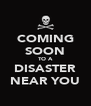 COMING SOON TO A DISASTER NEAR YOU - Personalised Poster A4 size