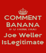 COMMENT BANANA IF U THINK THAT Joe Weller IsLegitimate - Personalised Poster A4 size