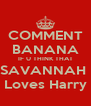 COMMENT BANANA IF U THINK THAT SAVANNAH  Loves Harry - Personalised Poster A4 size