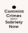 Commint Crimes Against Sobriety Now - Personalised Poster A4 size