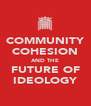 COMMUNITY COHESION AND THE FUTURE OF IDEOLOGY - Personalised Poster A4 size