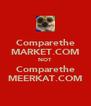 Comparethe MARKET.COM NOT Comparethe MEERKAT.COM - Personalised Poster A4 size