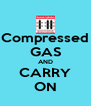 Compressed GAS AND CARRY ON - Personalised Poster A4 size