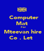 Computer Mat    For  Mteevan hire Co . Let  - Personalised Poster A4 size