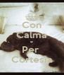 Con Calma e Per  Cortesia - Personalised Poster A4 size