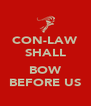 CON-LAW SHALL  BOW BEFORE US - Personalised Poster A4 size