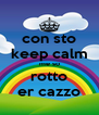 con sto keep calm me so rotto er cazzo - Personalised Poster A4 size