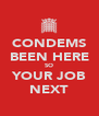 CONDEMS BEEN HERE SO YOUR JOB NEXT - Personalised Poster A4 size